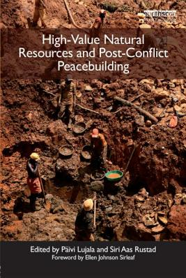 High-value Natural Resources and Post-conflict Peacebuilding By Lujala, Paivi (EDT)/ Rustad, Siri Aas (EDT)